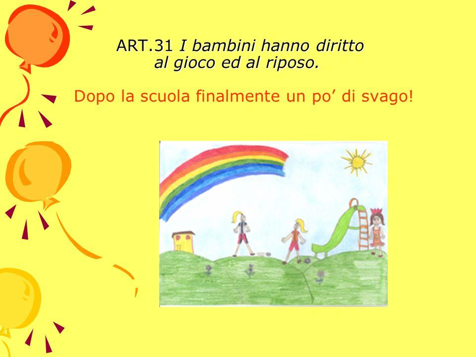 ART.31 I bambini hanno diritto al gioco ed al riposo. ART.31 I bambini hanno diritto al gioco ed al riposo. Dopo la scuola finalmente un po di svago!