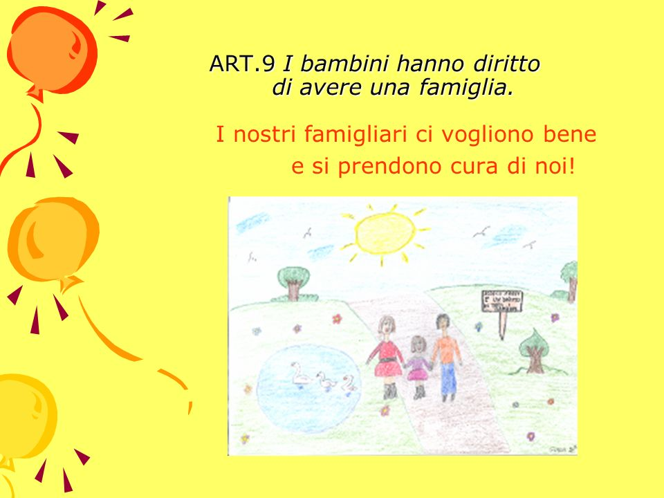 ART.9 I bambini hanno diritto di avere una famiglia. ART.9 I bambini hanno diritto di avere una famiglia. I nostri famigliari ci vogliono bene e si pr