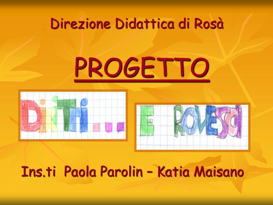 Direzione Didattica di Rosà PROGETTO Ins.ti Paola Parolin – Katia Maisano