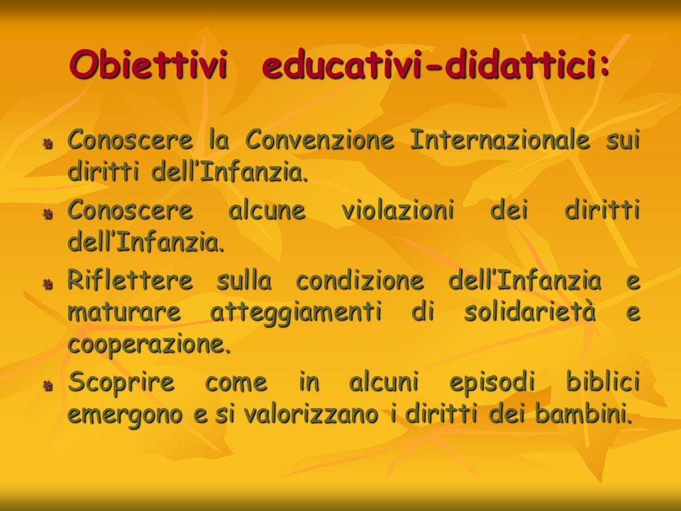 Obiettivi educativi-didattici: Conoscere la Convenzione Internazionale sui diritti dellInfanzia. Conoscere alcune violazioni dei diritti dellInfanzia.
