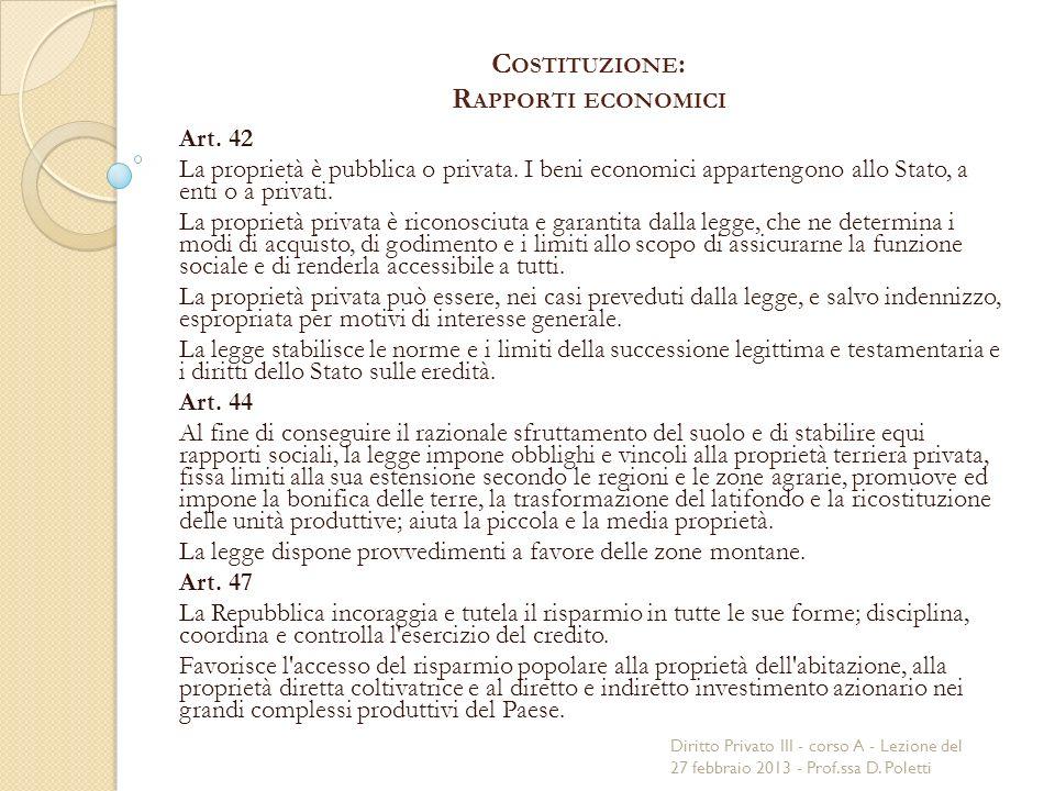 C OSTITUZIONE : R APPORTI ECONOMICI Art. 42 La proprietà è pubblica o privata.