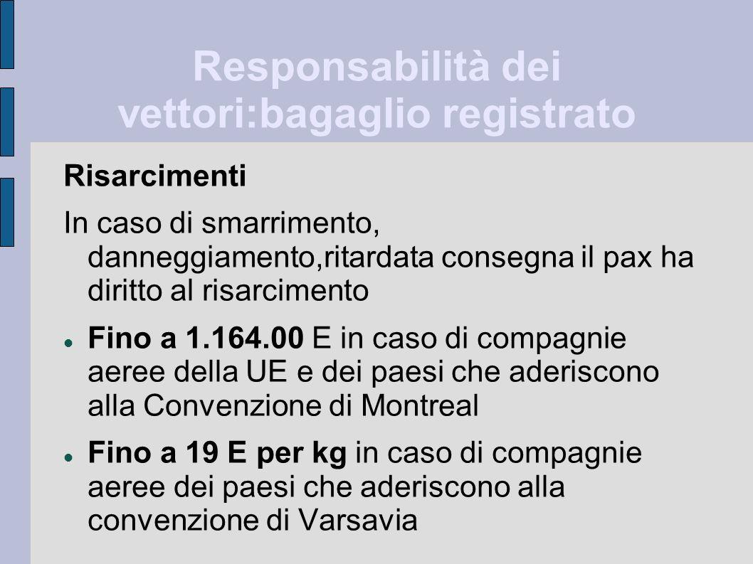 Responsabilità dei vettori:bagaglio registrato Risarcimenti In caso di smarrimento, danneggiamento,ritardata consegna il pax ha diritto al risarciment