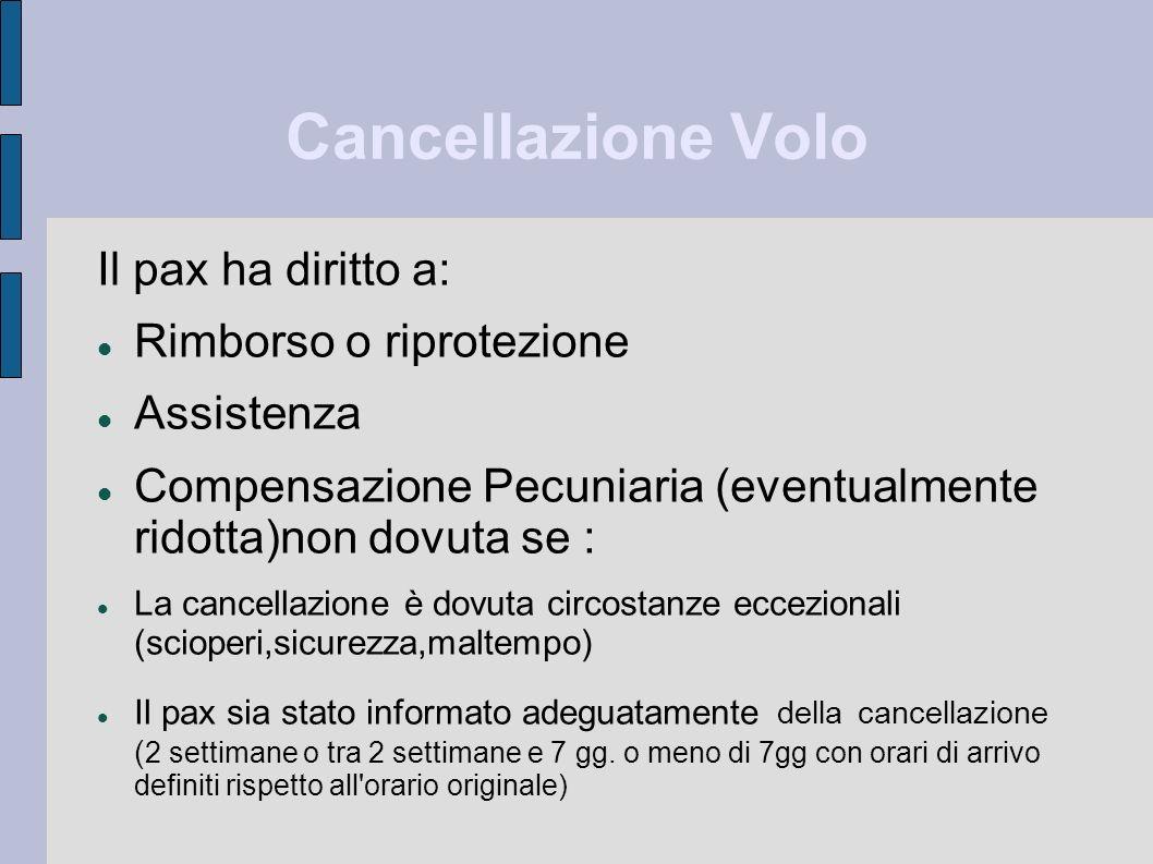 Cancellazione Volo Il pax ha diritto a: Rimborso o riprotezione Assistenza Compensazione Pecuniaria (eventualmente ridotta)non dovuta se : La cancella