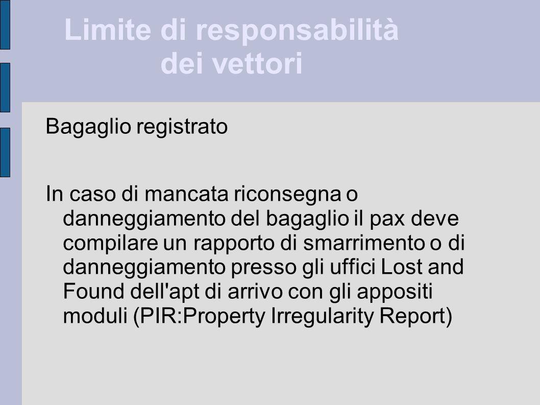 Limite di responsabilità dei vettori Bagaglio registrato In caso di mancata riconsegna o danneggiamento del bagaglio il pax deve compilare un rapporto