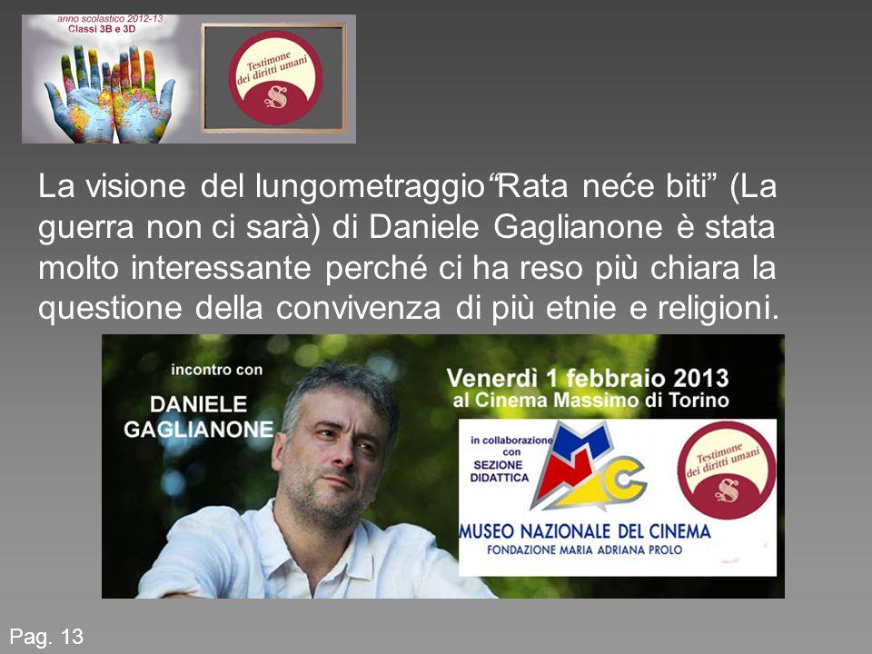 Pag. 13 La visione del lungometraggioRata neće biti (La guerra non ci sarà) di Daniele Gaglianone è stata molto interessante perché ci ha reso più chi