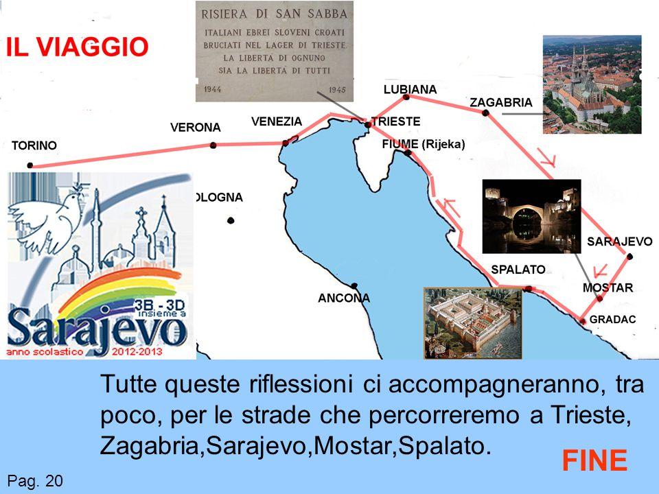 Pag. 20 Tutte queste riflessioni ci accompagneranno, tra poco, per le strade che percorreremo a Trieste, Zagabria,Sarajevo,Mostar,Spalato. FINE