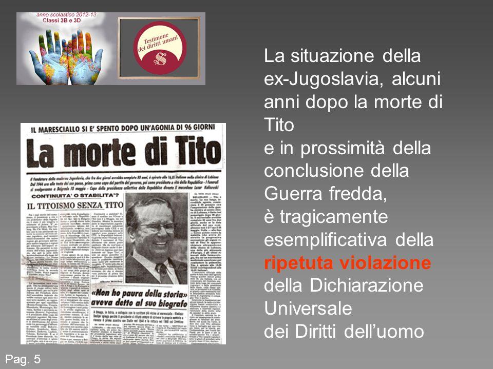Pag. 5 La situazione della ex-Jugoslavia, alcuni anni dopo la morte di Tito e in prossimità della conclusione della Guerra fredda, è tragicamente esem