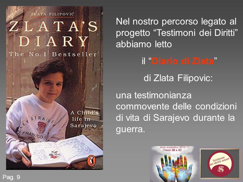 Pag. 9 Nel nostro percorso legato al progetto Testimoni dei Diritti abbiamo letto il Diario di Zlata di Zlata Filipovic: una testimonianza commovente