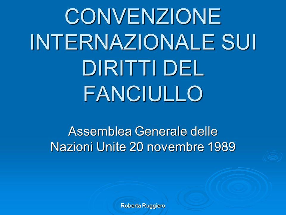 Roberta Ruggiero CONVENZIONE INTERNAZIONALE SUI DIRITTI DEL FANCIULLO Assemblea Generale delle Nazioni Unite 20 novembre 1989