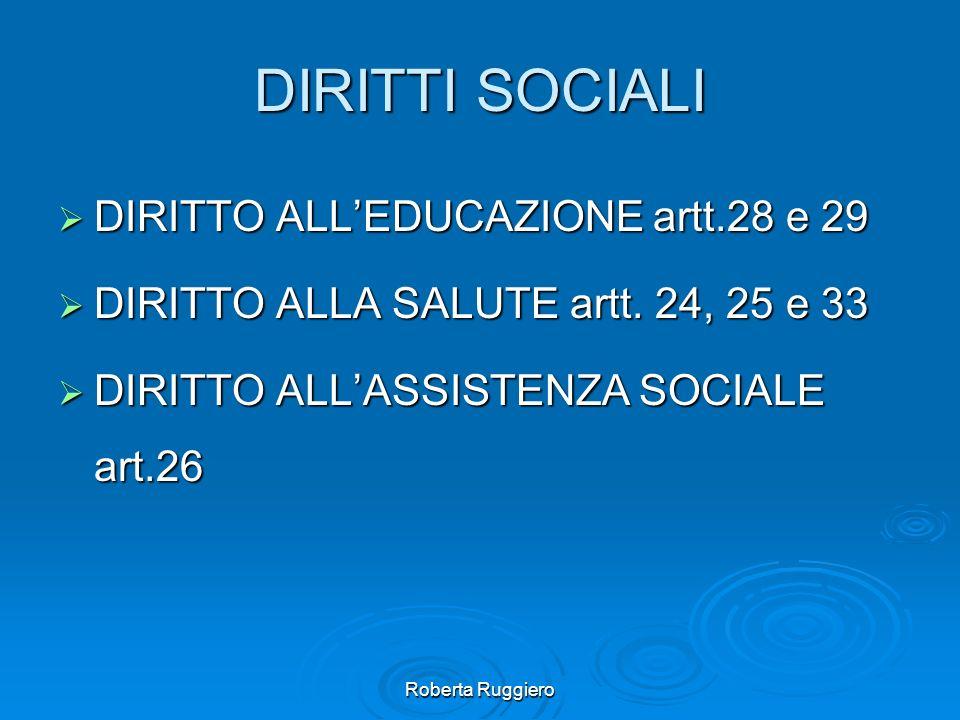 Roberta Ruggiero DIRITTI SOCIALI DIRITTO ALLEDUCAZIONE artt.28 e 29 DIRITTO ALLEDUCAZIONE artt.28 e 29 DIRITTO ALLA SALUTE artt. 24, 25 e 33 DIRITTO A