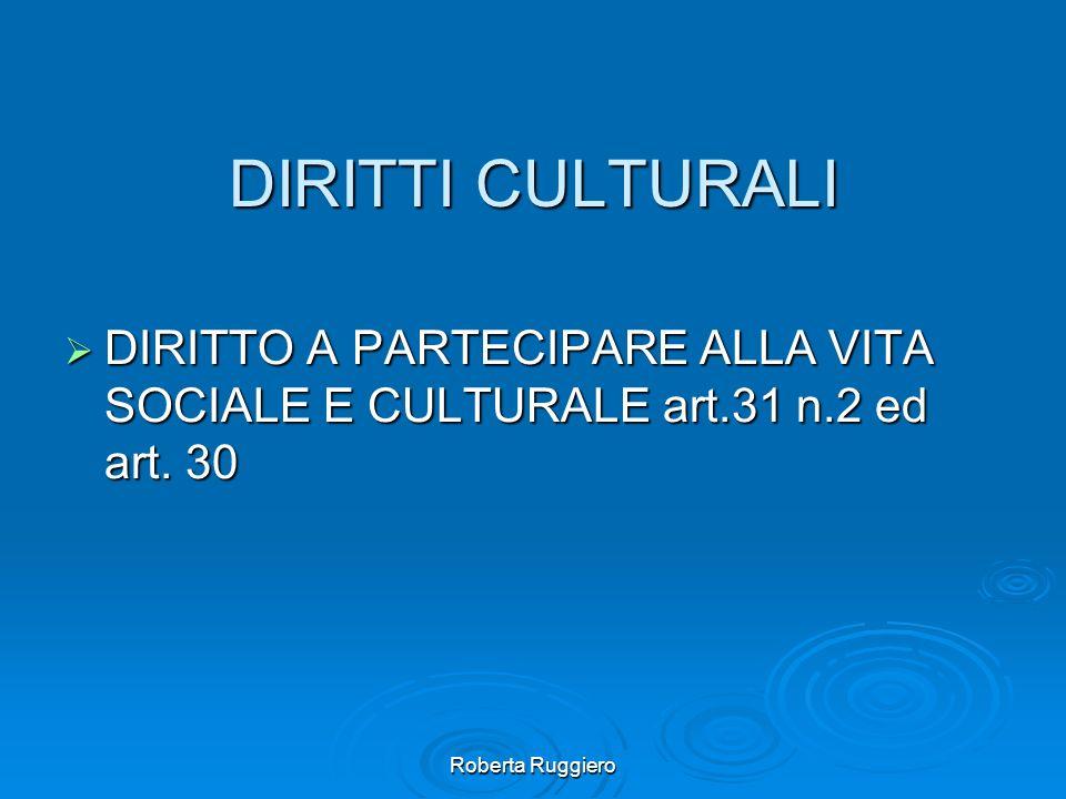 Roberta Ruggiero DIRITTI CULTURALI DIRITTO A PARTECIPARE ALLA VITA SOCIALE E CULTURALE art.31 n.2 ed art. 30 DIRITTO A PARTECIPARE ALLA VITA SOCIALE E