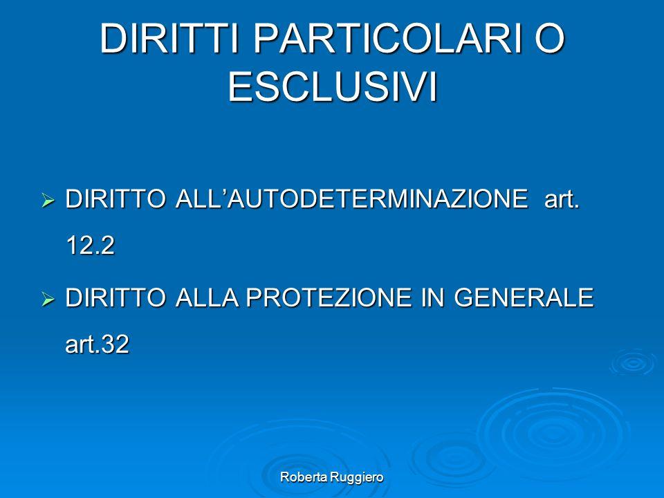 Roberta Ruggiero DIRITTI PARTICOLARI O ESCLUSIVI DIRITTO ALLAUTODETERMINAZIONE art. 12.2 DIRITTO ALLAUTODETERMINAZIONE art. 12.2 DIRITTO ALLA PROTEZIO