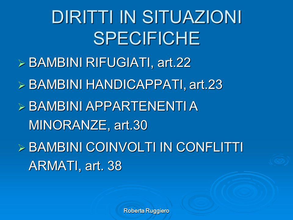 Roberta Ruggiero DIRITTI IN SITUAZIONI SPECIFICHE BAMBINI RIFUGIATI, art.22 BAMBINI RIFUGIATI, art.22 BAMBINI HANDICAPPATI, art.23 BAMBINI HANDICAPPAT