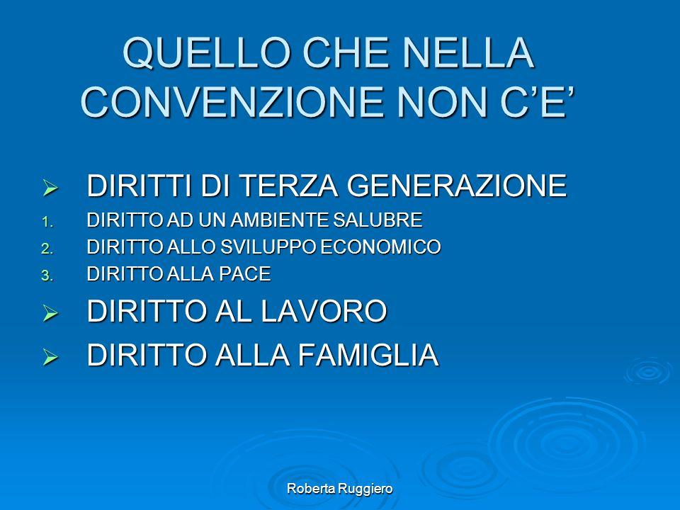 Roberta Ruggiero QUELLO CHE NELLA CONVENZIONE NON CE DIRITTI DI TERZA GENERAZIONE DIRITTI DI TERZA GENERAZIONE 1. DIRITTO AD UN AMBIENTE SALUBRE 2. DI