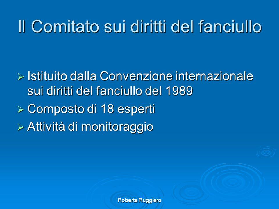 Roberta Ruggiero Il Comitato sui diritti del fanciullo Istituito dalla Convenzione internazionale sui diritti del fanciullo del 1989 Istituito dalla C