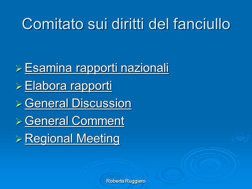 Roberta Ruggiero Comitato sui diritti del fanciullo Esamina rapporti nazionali Esamina rapporti nazionali Elabora rapporti Elabora rapporti General Di