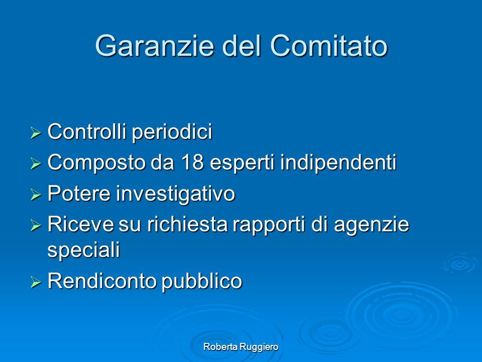 Roberta Ruggiero Garanzie del Comitato Controlli periodici Controlli periodici Composto da 18 esperti indipendenti Composto da 18 esperti indipendenti