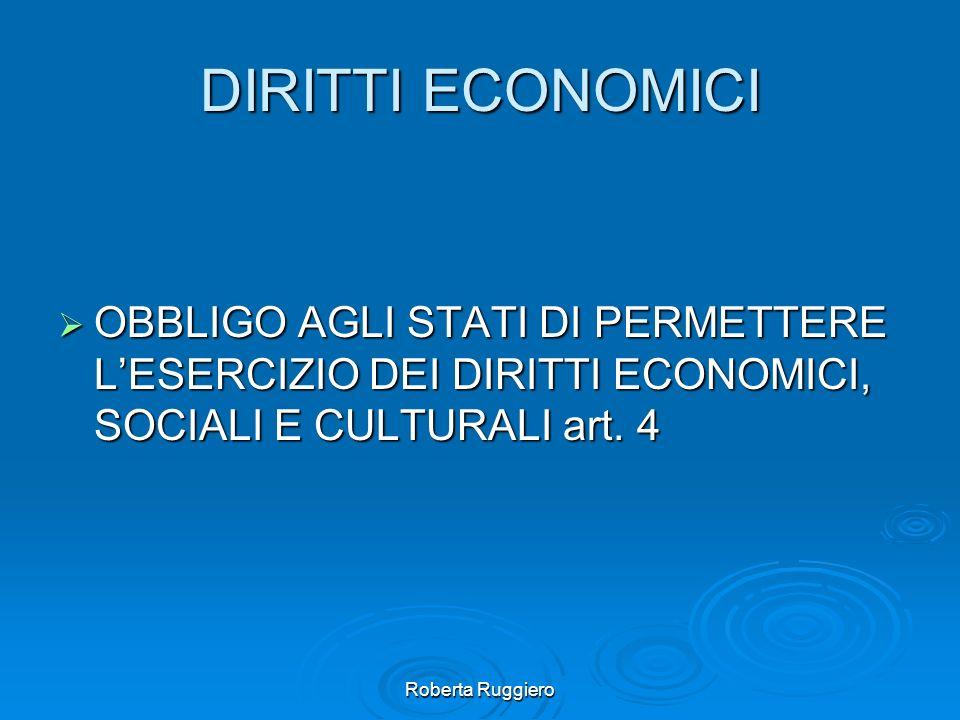 Roberta Ruggiero DIRITTI ECONOMICI OBBLIGO AGLI STATI DI PERMETTERE LESERCIZIO DEI DIRITTI ECONOMICI, SOCIALI E CULTURALI art. 4 OBBLIGO AGLI STATI DI