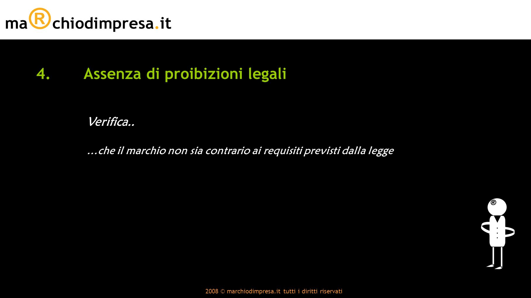 2008 © marchiodimpresa.it tutti i diritti riservati 4.Assenza di proibizioni legali Verifica..