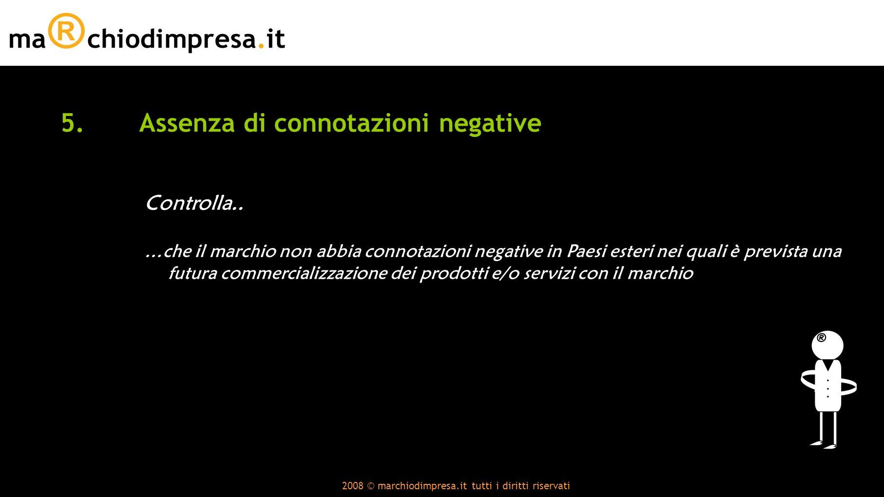 2008 © marchiodimpresa.it tutti i diritti riservati 5.Assenza di connotazioni negative Controlla..