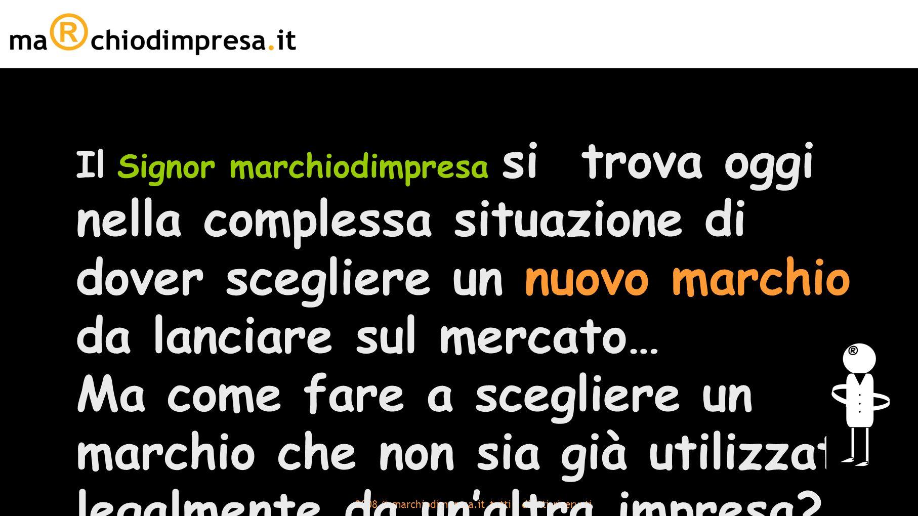 2008 © marchiodimpresa.it tutti i diritti riservati come essere sicuro di....Non violare altrui diritti di marchio.