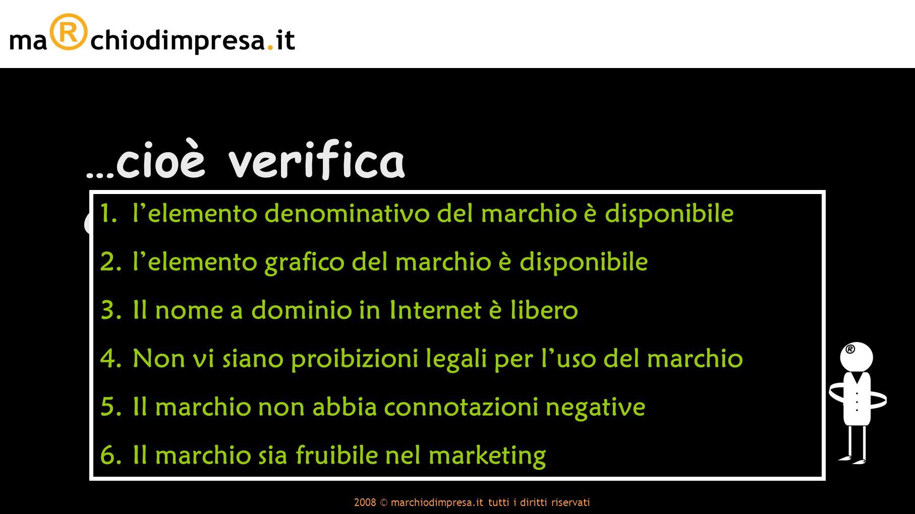 2008 © marchiodimpresa.it tutti i diritti riservati …cioè verifica che: 1.