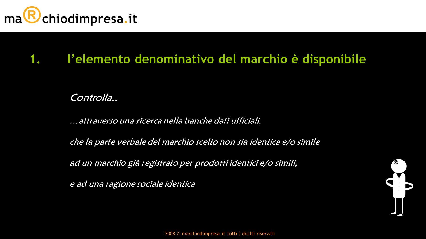 2008 © marchiodimpresa.it tutti i diritti riservati 1.lelemento denominativo del marchio è disponibile Controlla..