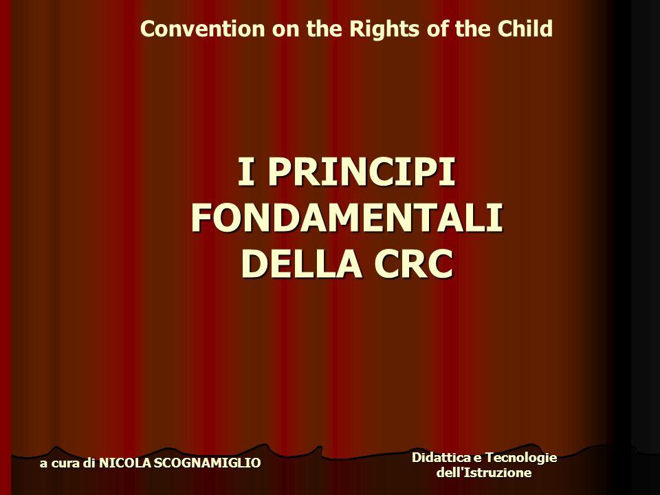 Didattica e Tecnologie dell'Istruzione a cura di NICOLA SCOGNAMIGLIO I PRINCIPI FONDAMENTALI DELLA CRC Convention on the Rights of the Child