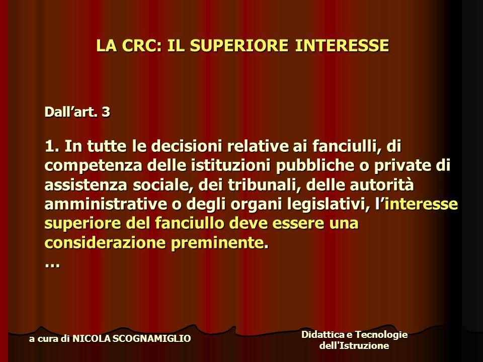 Didattica e Tecnologie dell'Istruzione a cura di NICOLA SCOGNAMIGLIO LA CRC: IL SUPERIORE INTERESSE Dallart. 3 1. In tutte le decisioni relative ai fa