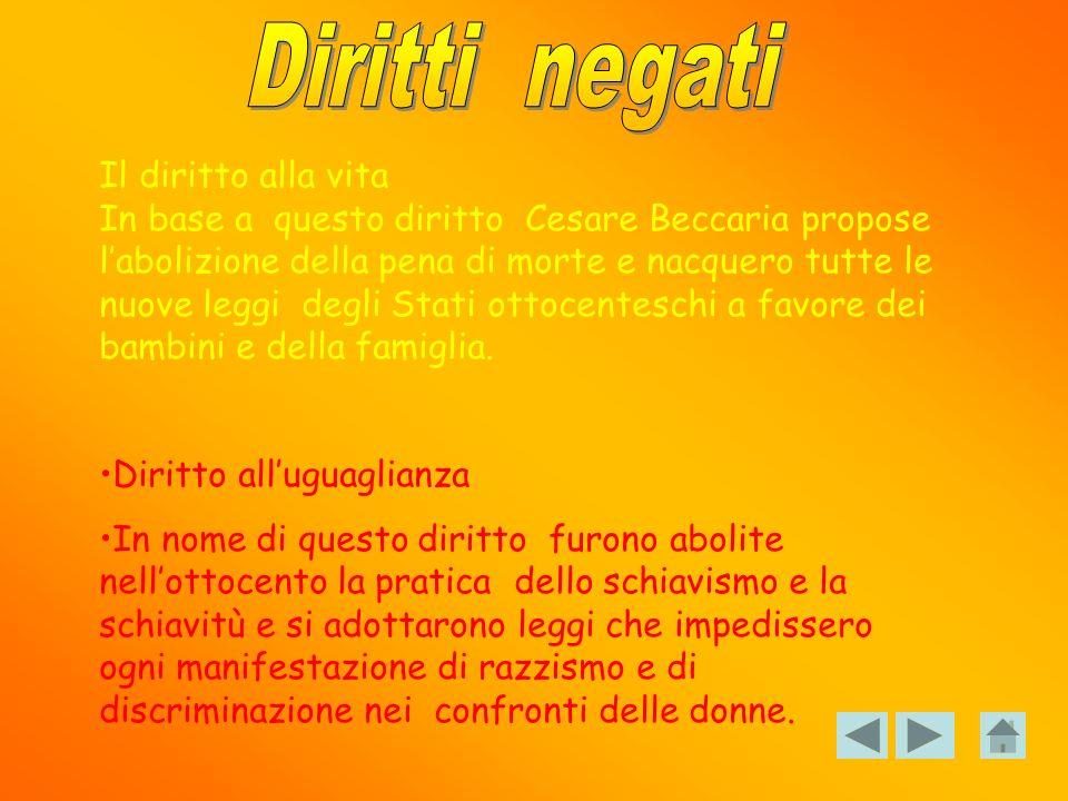 Il diritto alla vita In base a questo diritto Cesare Beccaria propose labolizione della pena di morte e nacquero tutte le nuove leggi degli Stati otto