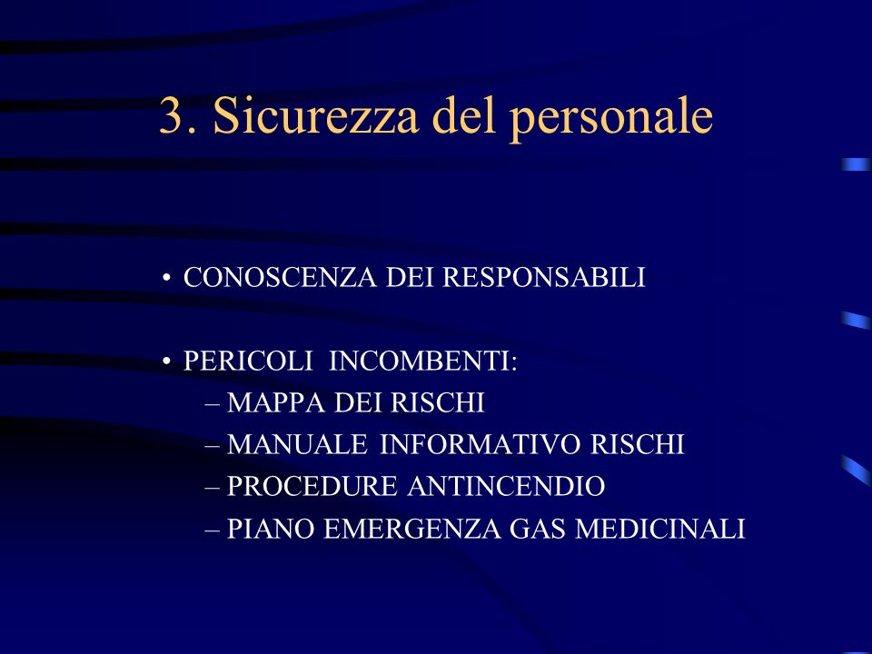 3. Sicurezza del personale CONOSCENZA DEI RESPONSABILI PERICOLI INCOMBENTI: –MAPPA DEI RISCHI –MANUALE INFORMATIVO RISCHI –PROCEDURE ANTINCENDIO –PIAN
