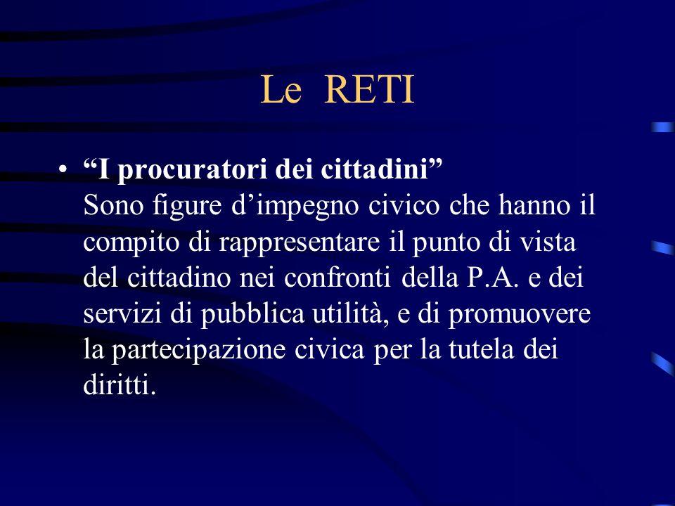 Le RETI I procuratori dei cittadini Sono figure dimpegno civico che hanno il compito di rappresentare il punto di vista del cittadino nei confronti della P.A.