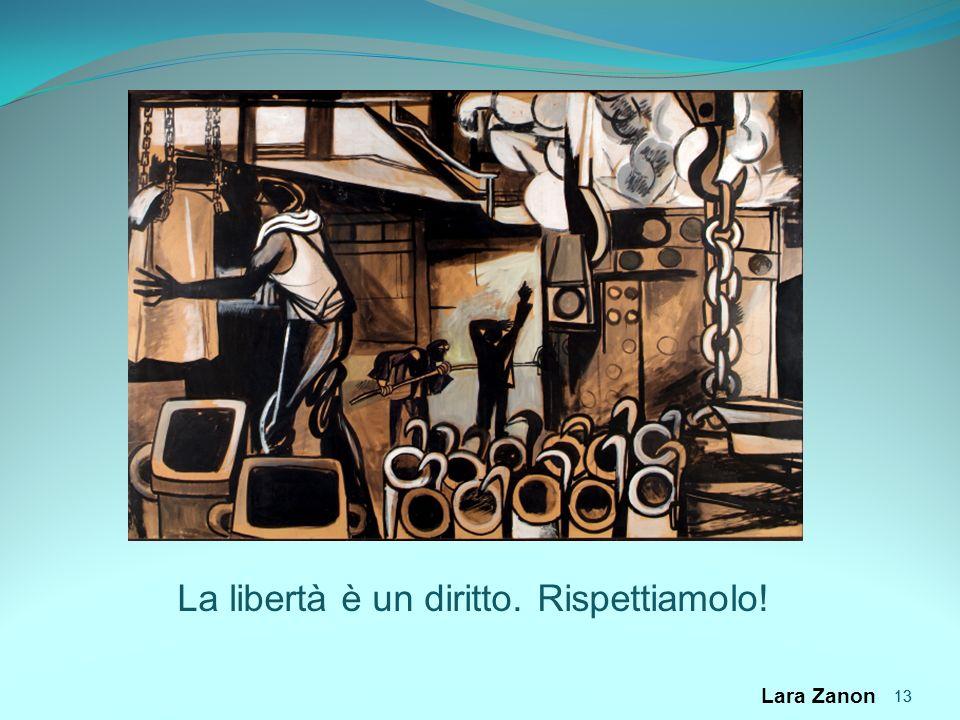 13 Lara Zanon 13 La libertà è un diritto. Rispettiamolo!