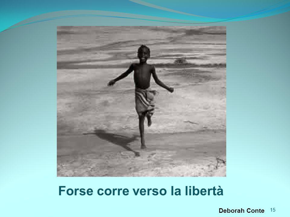 15 Forse corre verso la libertà Deborah Conte