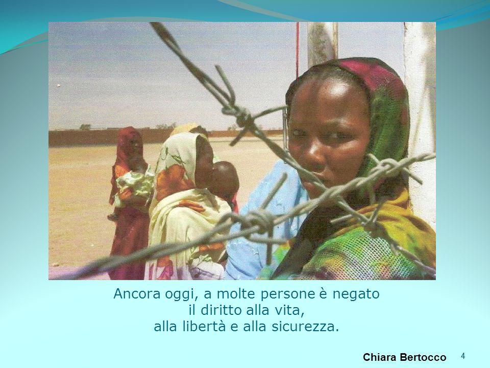 4 Ancora oggi, a molte persone è negato il diritto alla vita, alla libertà e alla sicurezza. 4 Chiara Bertocco