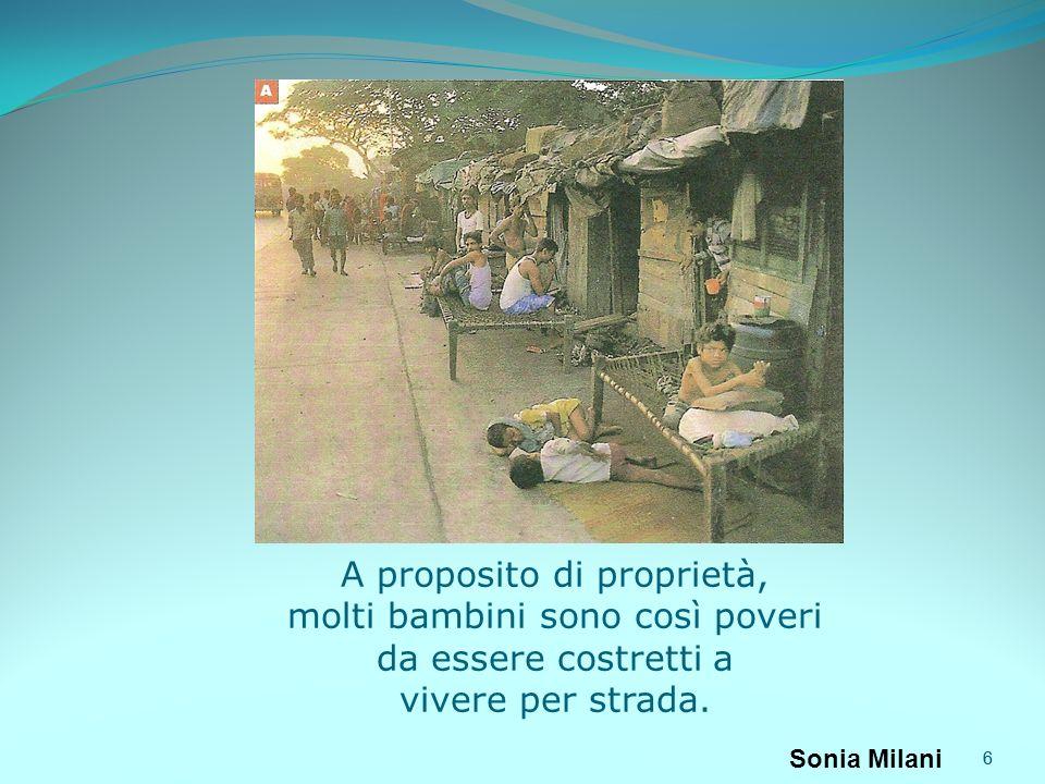 6 A proposito di proprietà, molti bambini sono così poveri da essere costretti a vivere per strada. 6 Sonia Milani