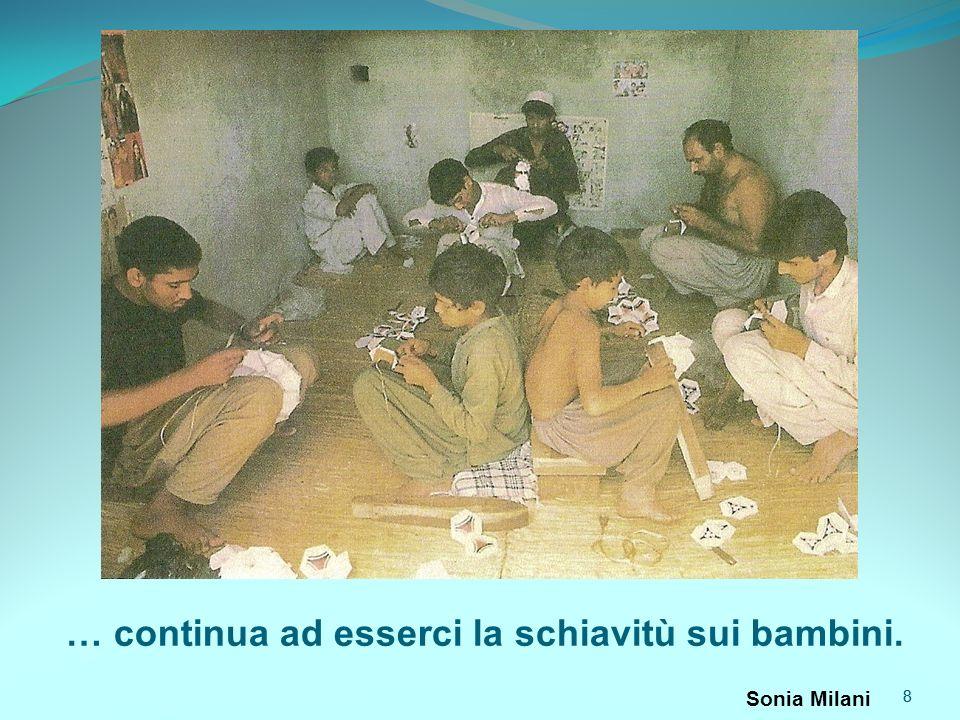 8 … continua ad esserci la schiavitù sui bambini. 8 Sonia Milani