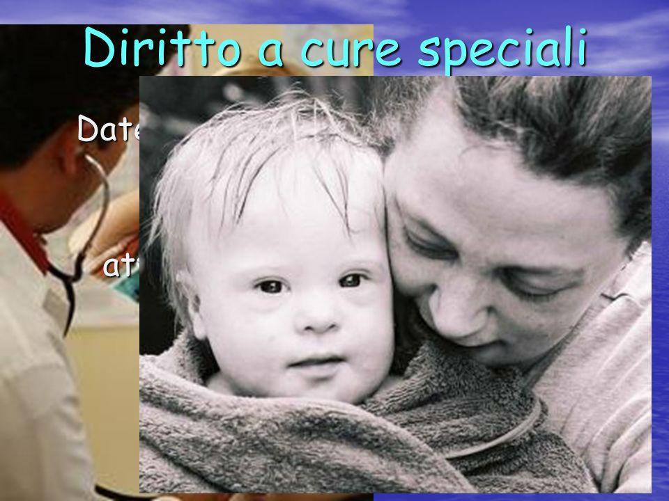 Diritto a cure speciali Dateci una mano a superare le nostre difficoltà! Prestate una particolare attenzione a chi ne ha più bis ogno!