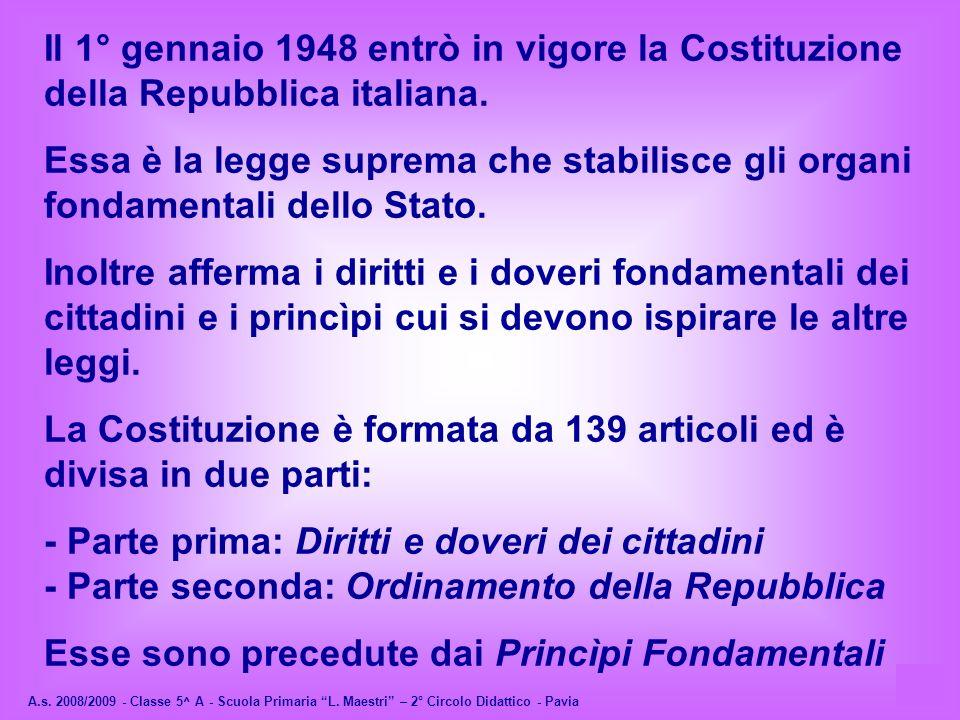 A.s. 2008/2009 - Classe 5^ A - Scuola Primaria L. Maestri – 2° Circolo Didattico - Pavia Il 1° gennaio 1948 entrò in vigore la Costituzione della Repu
