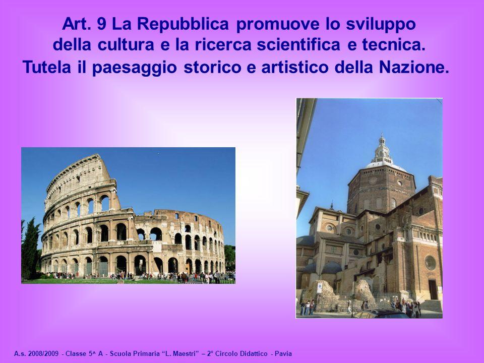 Art. 9 La Repubblica promuove lo sviluppo della cultura e la ricerca scientifica e tecnica. Tutela il paesaggio storico e artistico della Nazione.