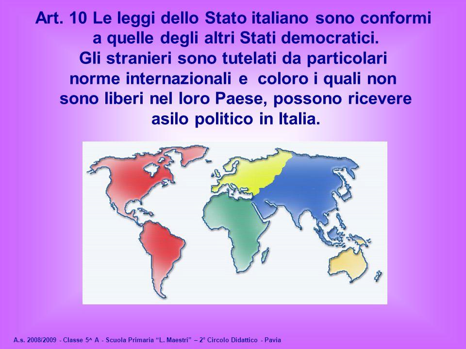 Art. 10 Le leggi dello Stato italiano sono conformi a quelle degli altri Stati democratici. Gli stranieri sono tutelati da particolari norme internazi