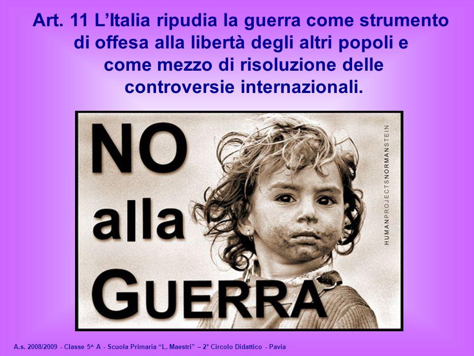 Art. 11 LItalia ripudia la guerra come strumento di offesa alla libertà degli altri popoli e come mezzo di risoluzione delle controversie internaziona