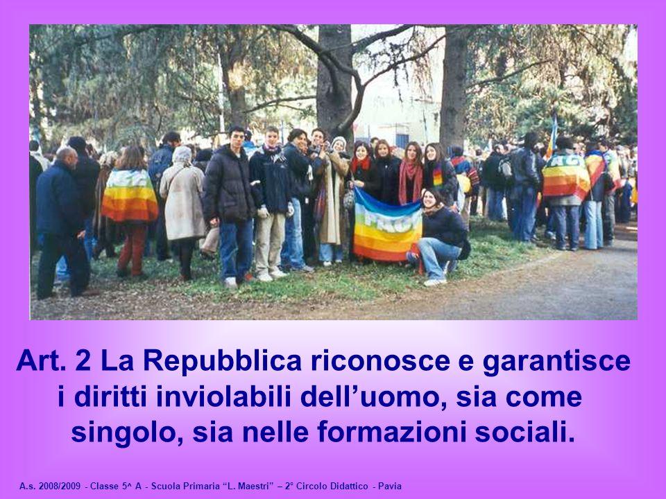 A.s. 2008/2009 - Classe 5^ A - Scuola Primaria L. Maestri – 2° Circolo Didattico - Pavia Art. 2 La Repubblica riconosce e garantisce i diritti inviola
