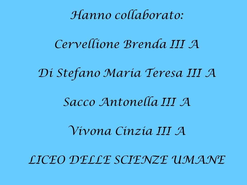 Hanno collaborato: Cervellione Brenda III A Di Stefano Maria Teresa III A Sacco Antonella III A Vivona Cinzia III A LICEO DELLE SCIENZE UMANE