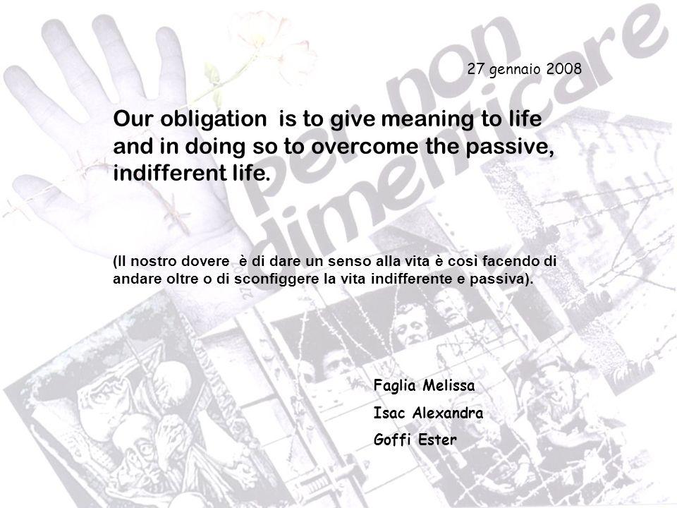 Our obligation is to give meaning to life and in doing so to overcome the passive, indifferent life. (Il nostro dovere è di dare un senso alla vita è