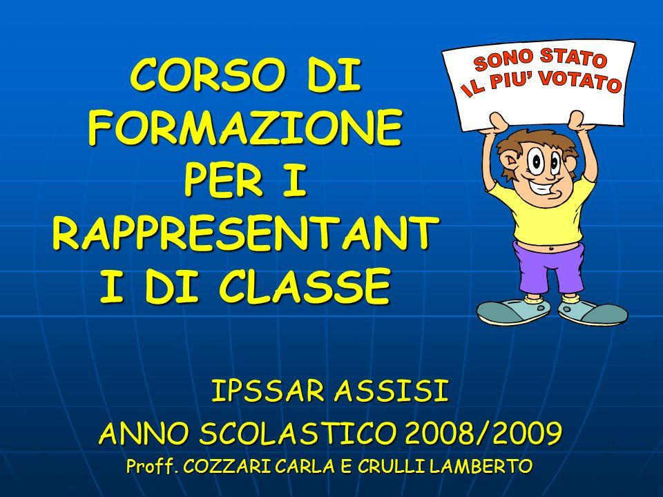 CORSO DI FORMAZIONE PER I RAPPRESENTANT I DI CLASSE IPSSAR ASSISI ANNO SCOLASTICO 2008/2009 Proff. COZZARI CARLA E CRULLI LAMBERTO
