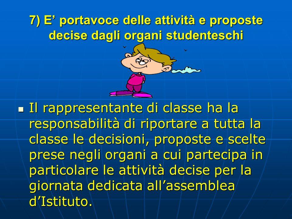 7) E portavoce delle attività e proposte decise dagli organi studenteschi Il rappresentante di classe ha la responsabilità di riportare a tutta la cla