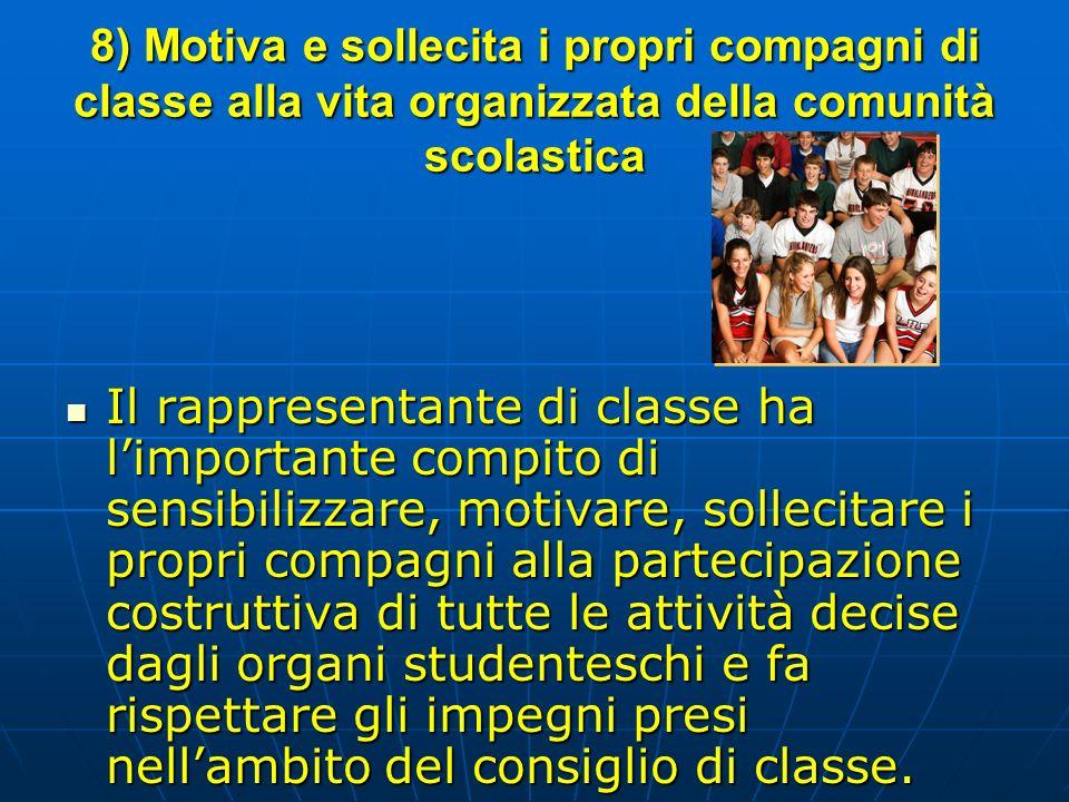 8) Motiva e sollecita i propri compagni di classe alla vita organizzata della comunità scolastica Il rappresentante di classe ha limportante compito d