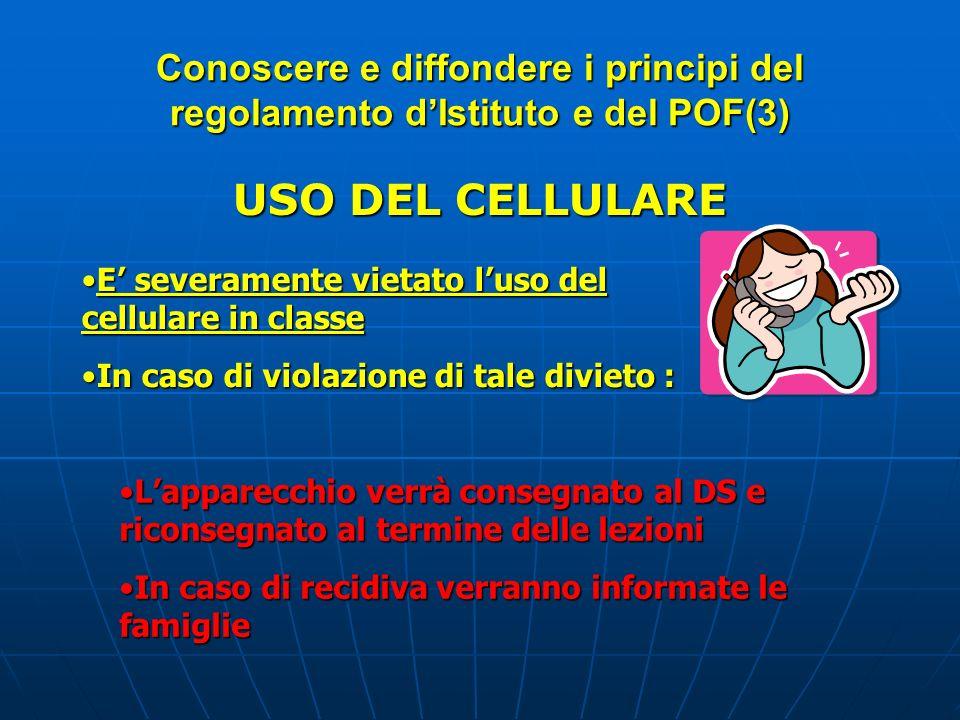 Conoscere e diffondere i principi del regolamento dIstituto e del POF(3) USO DEL CELLULARE E severamente vietato luso del cellulare in classeE severam
