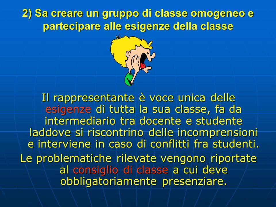 2) Sa creare un gruppo di classe omogeneo e partecipare alle esigenze della classe Il rappresentante è voce unica delle esigenze di tutta la sua class